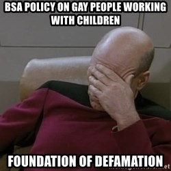 Picardfacepalm - BSA policy on Gay people working with children Foundation of defamation