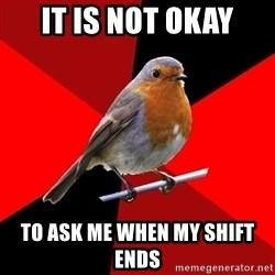 Retail Robin - IT IS NOT OKAY TO ASK ME WHEN MY SHIFT ENDS