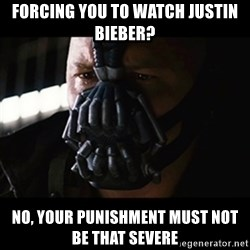 The Dark Knight Rises - Forcing you to watch Justin Bieber? No, your punishment must not be that severe