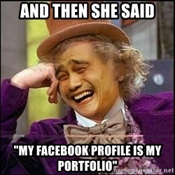 "yaowonkaxd - and then she said ""my facebook profile is my portfolio"""