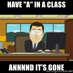 """Annnnd its gone - have """"a"""" in a class annnnd it's gone"""