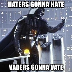 Darth Vader Shaking Fist - haters gonna hate vaders gonna vate
