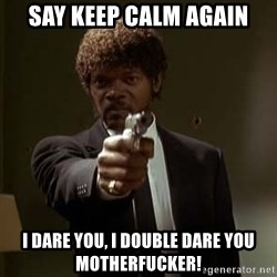 Jules Pulp Fiction - say keep calm again i dare you, i double dare you Motherfucker!