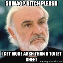 Sean Connery - Shwag? Bitch Pleash I Get more arsh than a toilet sheet