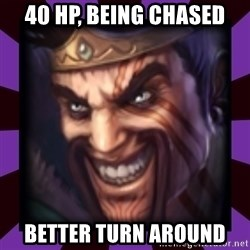 Draven - 40 hp, being chased better turn around