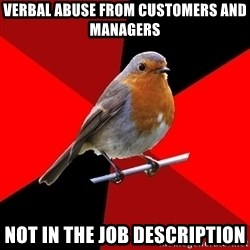 Retail Robin - verbal abuse from customers and managers  Not in the job description