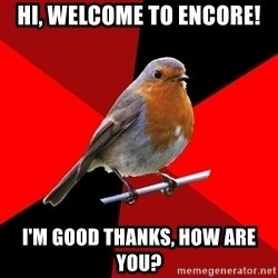 Retail Robin - Hi, welcome to encore! I'm good thanks, how are you?