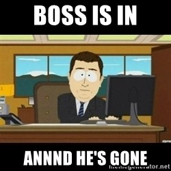 Annnnd its gone - BOSS IS IN ANNND HE'S GONE
