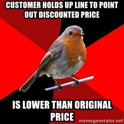 Retail Robin - customer holds up line to point out discounted price  IS LOWER THAN ORIGINAL PRICE