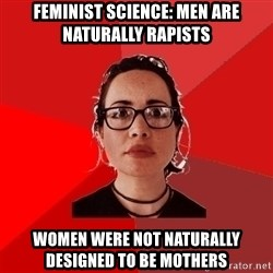 Liberal Douche Garofalo - Feminist science: men are naturally rapists women were not naturally designed to be mothers