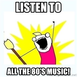 All the things - LISTEN TO ALL THE 80'S MUSIC!
