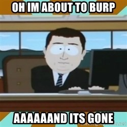 And it's gone - Oh im about to burp AAAAAAND ITS GONE