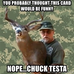 Chuck Testa Nope - you probably thought this card would be funny nope...chuck testa