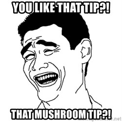 Asian Troll Face - you like that tip?! that mushroom tip?!