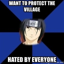 Oh Itachi - want to protect the village hated by everyone