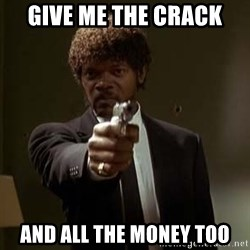 Jules Pulp Fiction - Give Me The Crack And All The Money Too