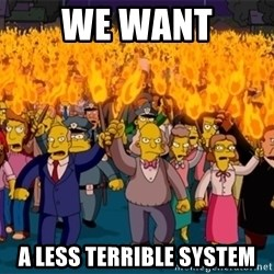 simpsons anger mob - we want a less terrible system