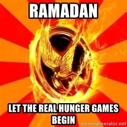 Typical fan of the hunger games - Ramadan Let the real hunger games begin