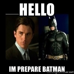 Batman's voice  - Hello Im Prepare Batman