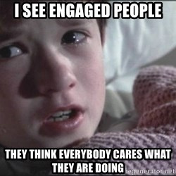 Dead People - i see engaged people they think everybody cares what they are doing