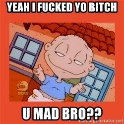 Tommy Pickles - Yeah i fucked yo bitch U mad bro??