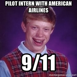Bad Luck Brian - Pilot intern with American airlines 9/11