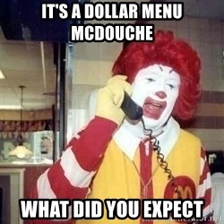 Ronald Mcdonald Call - It's a dollar menu McDouche What did you expect