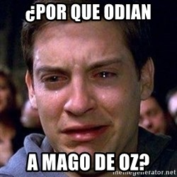 spiderman cry - ¿por que odian a mago de oz?