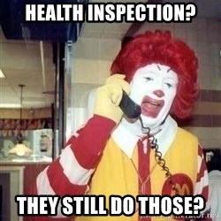 Ronald Mcdonald Call - Health Inspection? They still do those?