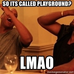 kanye west jay z laughing - so its called playground? lmao