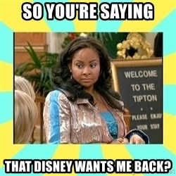 That's so Raven - So you're saying That Disney wants me back?