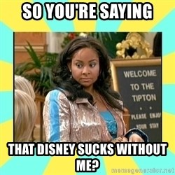 That's so Raven - So you're saying That disney sucks without me?