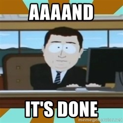 And it's gone - aAAAND iT'S DONE