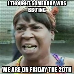 Sweet Brown Meme - I thought somebody was bbq'ing We are on Friday the 20th