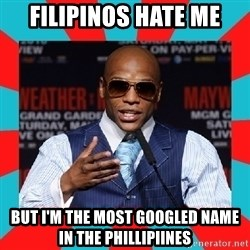 Floyd mayweather - FilipinOs hate Me But I'm the most googled name in the phillipiInes
