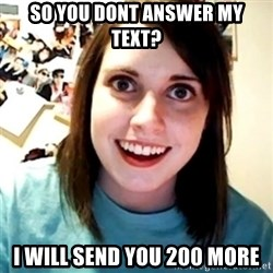 Overly Obsessed Girlfriend - so you dont answer my text? i will send you 200 more