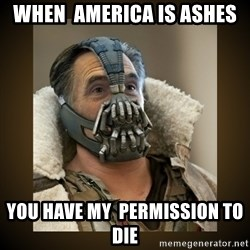 Romney Bane - When  America is ashes you have my  permission to die