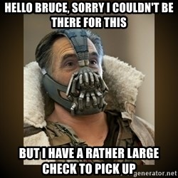 Romney Bane - Hello bruce, sorry i couldn't be there for this but i have a rather large check to pick up