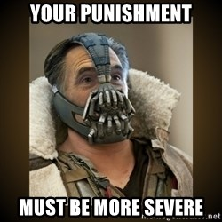 Romney Bane - your punishment must be more severe