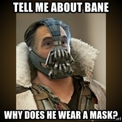 Romney Bane - tell me about bane why does he wear a mask?