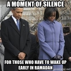 A moment of silence- obama - A moment of silence for those who have to wake up early in ramadan
