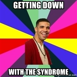 Down Syndrome Drake - getting down with the syndrome