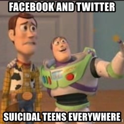 X, X Everywhere  - Facebook and Twitter suicidal teens everywhere
