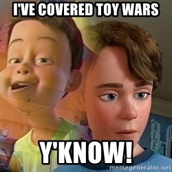 PTSD Andy - I've covered toy wars y'know!