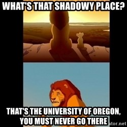 Lion King Shadowy Place - What's that shadowy place? that's the university of oregon, you must never go there
