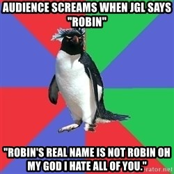 "Comic Book Addict Penguin - Audience screams when JGL says ""Robin"" ""ROBIN'S REAL NAME IS NOT ROBIN OH MY GOD I HATE ALL OF YOU."""