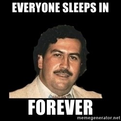 pablo escobar - everyone sleeps in forever