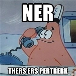 No this is Patrick Star - NER THERS ERS PERTRERK