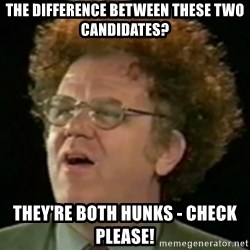 Steve Brule - the difference between these two candidates? They're both hunks - check please!