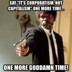 "Samuel L Jackson - Say ""it's corporatism, not capitalism"" one more time... One more goddamn time!"